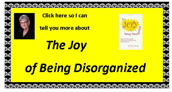 For peace and joy buy  The Joy of Being Disorganized here
